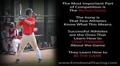 Competition – The Mental Game  The Most Important Part of Competition is the Mental Game. The Irony is That Few Athletes Know What This Means. Successful Athletes are the Ones That STOP THINKING ABOUT THE GAME.   They Learn How to BE THE GAME  www.EmotionalTracing.com   @Emotional Tracing - Personal Development