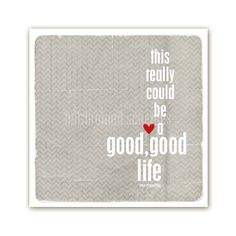 good life - one republic print featured in this pretty treasury:  http://www.etsy.com/listing/82294885/good-good-life-one-republic-lyric-modern?ref=tre-825963195-7
