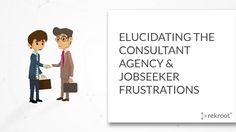 Both candidates and Consultancy Agencies occasionally experience frustration when it comes to their relationships. Often, the people on both sides of the equation have good intentions but they still end up frustrated. I'll address two of the common frustrations candidates have with Consultancy Agencies and how these problems should be addressed. - See more at: https://www.rekroot.com/blog/read/Elucidating-The-Consultant-Agency-Job-seeker-Frustrations#sthash.FpdCn9Z5.dpuf