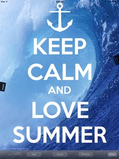 Keep calm and love summer! Exactly!!