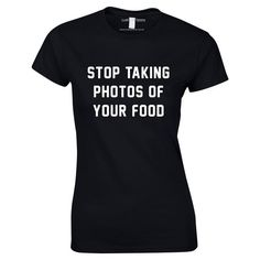 Stop Taking Photos Of Your Food Womens Top
