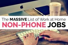 List of 100 Non-Phone Work at Home Jobs Link: http://realwaystoearnmoneyonline.com/non-phone-work-at-home