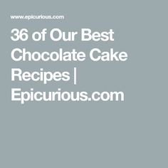 36 of Our Best Chocolate Cake Recipes | Epicurious.com