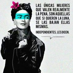 """""""The only women who really earn their worth are those who, if they want the moon, they lower it themselves. Diego Rivera, Best Quotes, Love Quotes, Inspirational Quotes, Happy Quotes, Frida Quotes, Girl Power Tattoo, Power Girl, Frida And Diego"""