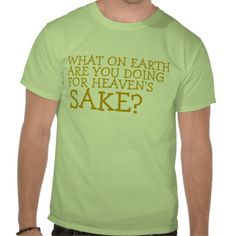 "Christian T-shirt - The christian t-shirt reads ""What on earth are you doing for Heavens sake?"" This can be a great gift for a friend, family member, coworker to share the good news message or for yourself! Express your faith by wearing this shirt that provides a great way to share and mediate on God's Word throughout the day!"
