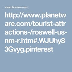 http://www.planetware.com/tourist-attractions-/roswell-us-nm-r.htm#.WJUhy83Gvyg.pinterest