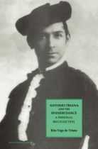Antonio de Triana and the Spanish Dance (Paperback)  By Rita Vega De Triana   A Personal Recollection. This work discusses Antonio Triana - one of the foremost Spanish Flamenco dancers and teachers of his time. It also traces the evolution and history of the Spanish Dance technique.