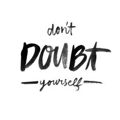 dont doubt yoursef
