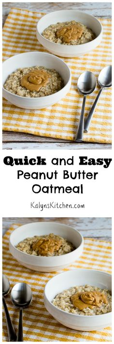 Whenever I need a healthy breakfast that's ready in minutes, this Quick and Easy Peanut Butter Oatmeal is the one I make. (For kids, just add a little jelly to make Peanut Butter and Jelly Oatmeal.) [from KalynsKitchen.com]