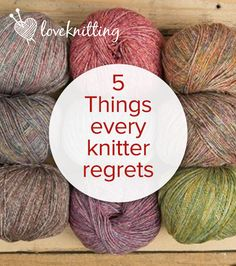 5 things every knitter regrets: read more at LoveKnitting and share your story!