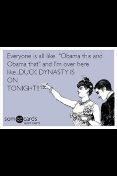 Duck Dynasty... The world will sort itself out... I'm only here for a short time...