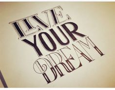 Don't just dream your life.. But live your dream