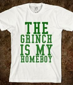 THE GRINCH IS MY HOMEBOY from Glamfoxx Shirts for Austin