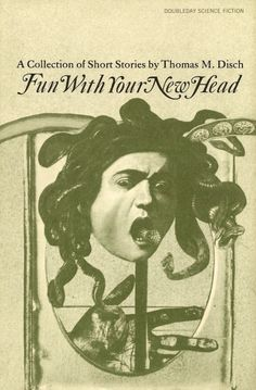 Thomas M. Disch, Fun With Your New Head, 1970