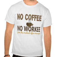 No Coffee No Workee Medical Office Manager T Shirt, Hoodie Sweatshirt