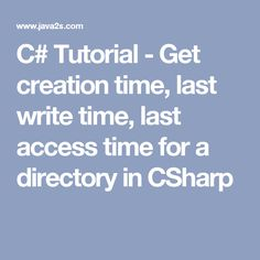 C# Tutorial - Get creation time, last write time, last access time for a directory in CSharp C Tutorials, Net Framework, Writing, Being A Writer, Letter