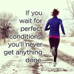 If you wait for perfect conditions, you'll never get anything done. #fitness #weight-loss #motivation