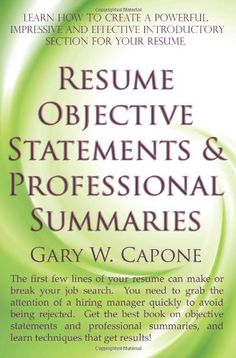 Bestseller Books Online Resume Objective Statements and Professional Summaries Gary W Capone $11.69  - http://www.ebooknetworking.net/books_detail-1463768141.html