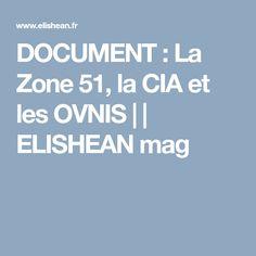 DOCUMENT : La Zone 51, la CIA et les OVNIS     ELISHEAN mag