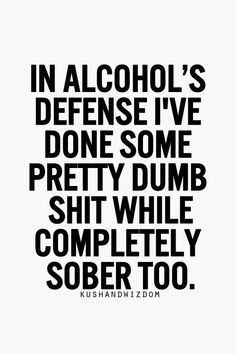 Check out: Funny Memes - In alcohol's defense. One of our funny daily memes selection. We add new funny memes everyday! Great Quotes, Quotes To Live By, Me Quotes, Funny Quotes, Funny Alcohol Quotes, Funny Memes, Night Out Quotes, Vodka Quotes, Alcohol Jokes