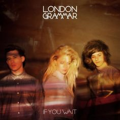 London grammar-these guys are just incredible