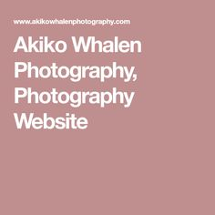 Akiko Whalen Photography, Photography Website
