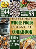 Free Kindle Book -   The Ultimate Whole Foods Instant Pot Cookbook Check more at http://www.free-kindle-books-4u.com/cookbooks-food-winefree-the-ultimate-whole-foods-instant-pot-cookbook/