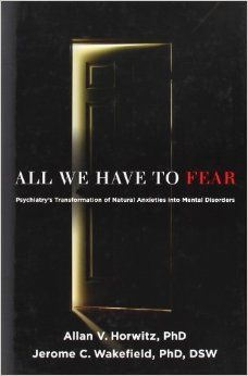 Amazon.com: All We Have to Fear: Psychiatry's Transformation of Natural Anxieties into Mental Disorders (9780199793754): Allan V. Horwitz PhD, Jerome C. Wakefield DSW PhD: Books