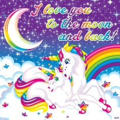 I love you to the moon and back ~ Lisa Frank