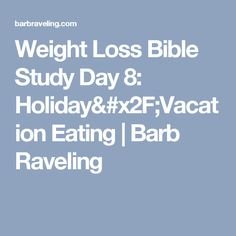 Weight Loss Bible Study Day 8: Holiday/Vacation Eating   Barb Raveling