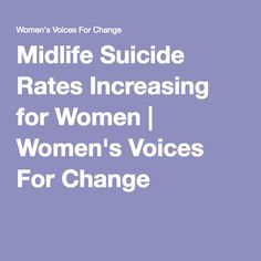 Midlife Suicide Rates Increasing for Women | Women's Voices For Change