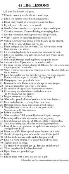 List of 45 Great life lessons to live by. I agree with most of these
