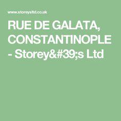 RUE DE GALATA, CONSTANTINOPLE - Storey's Ltd