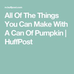 All Of The Things You Can Make With A Can Of Pumpkin | HuffPost