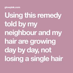 Using this remedy told by my neighbour and my hair are growing day by day, not losing a single hair