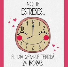 No te estreses... El día siempre tendrá 24 horas. #Citas #Frases @Candidman
