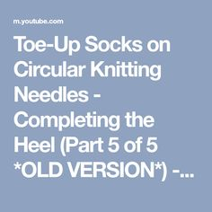 Toe-Up Socks on Circular Knitting Needles - Completing the Heel (Part 5 of 5 *OLD VERSION*) - YouTube
