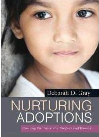 Nurturing Adoptions: Creating Resilience after Neglect and Trauma, by Deborah Gray