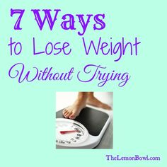 7 Ways to Lose Weight Without Trying - The Lemon Bowl