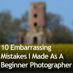 10 Embarrassing Mistakes I Made As A Beginner Photographer - good info and reminders