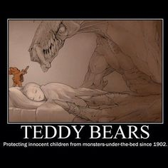 Teddy bears: protecting innocent children from monsters-under-the-bed since 1902