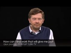 Eckhart Tolle: How can I find work that gives me joy? - YouTube