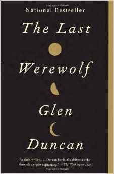 "'THE LAST WEREWOLF' by Glen Duncan ""Duncan's writing is quirky and brilliant—and definitely not for kids.""  Duncan continues the long tradition of werewolf literature in this harrowing novel of lupine transformation."