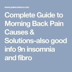 Complete Guide to Morning Back Pain Causes & Solutions-also good info 9n insomnia and fibro