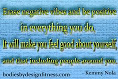 Erase negative vibes and be positive in everything you do, it will make you feel good about yourself, and that including the people around you - Kemmy Nola     [Positive thinking|Positive thoughts|Positive attitude|Positive quotes] will make your day brighter, happier and more productive.