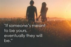 If someone is meant to be yours, eventually they will be ( I know Michael  Beckett will be my boyfriend and husband soon we are meant to be together and I want to be his girlfriend and wife  I choose him and love him) via lovethispic.com
