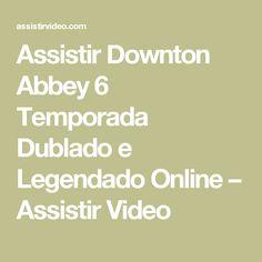 Assistir Downton Abbey 6 Temporada Dublado e Legendado Online  –  Assistir Video