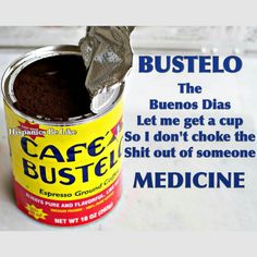 Café Bustelo:  The Buenos Días let me get a cup so I don't choke the shit out of someone MEDICINE.      (Post by MEE to MG 1/6/17.)
