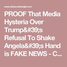 PROOF That Media Hysteria Over Trump's Refusal To Shake Angela's Hand is FAKE NEWS - Chicks On The Right
