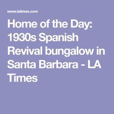 Home of the Day: 1930s Spanish Revival bungalow in Santa Barbara - LA Times